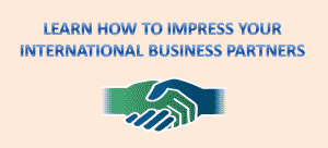 Learn How To Impress Your International Business Partners