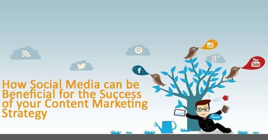 How Social Media can be Beneficial for the Success of your Content Marketing Strategy