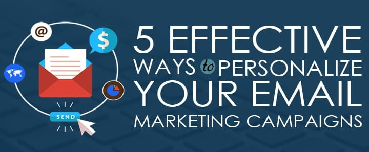 5 Effective Ways to Personalize Your Email Marketing Campaigns