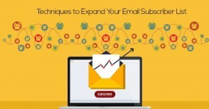 Top 6 Techniques to Expand Your Email Subscriber List