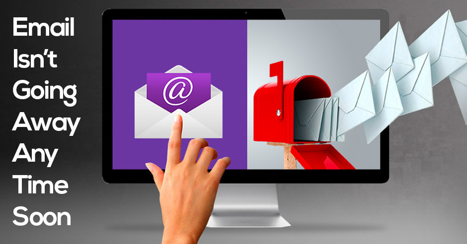 email-isnt-going-away-any-time-soon