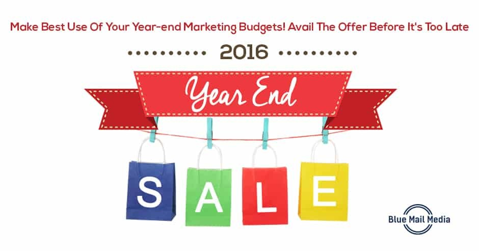Make Best Use Of Your Year-end Marketing Budgets! Avail The Offer Before It's Too Late!