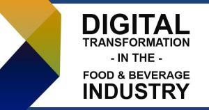 Digital Transformation in the Food & Beverage Industry